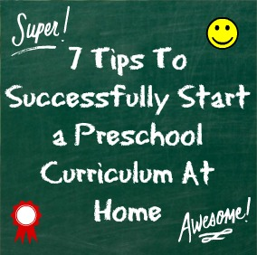 7 Tips to Successfully Start A Preschool Curriculum at Home