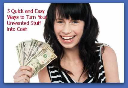 5 Quick and Easy Ways to Turn Your Unwanted Stuff into Cash