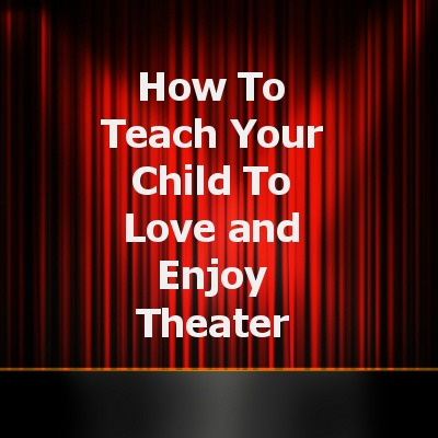 How To Teach Your Child To Love Theater