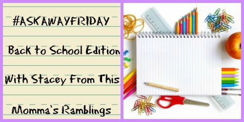 AskawayFriday Back to School Edition With Stacey From This Mommas Ramblings