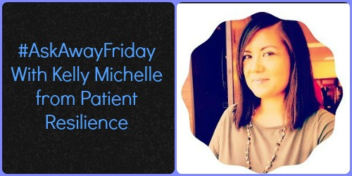 AskAwayFriday with Kelly Michelle from Patient Resilience
