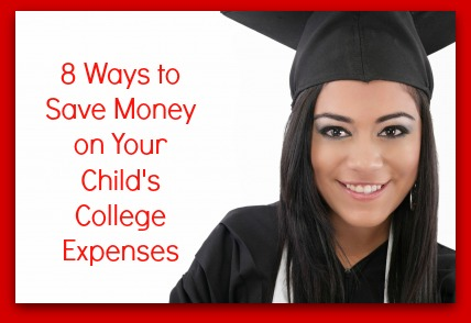 8 Ways to Save Money on Your Child's College Expenses
