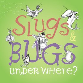 Slugs n Bugs Under Where