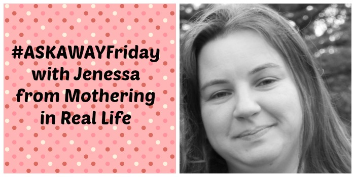 Askawayfriday with Jenessa from Mothering in Real Life