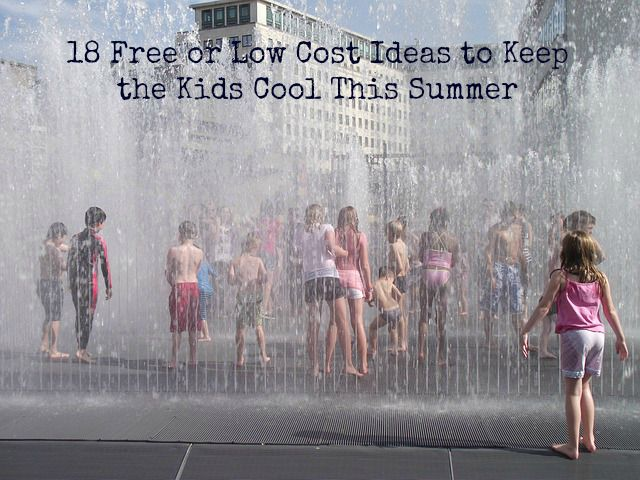 18 Free or Low Cost Ideas to Keep the Kids Cool This Summer