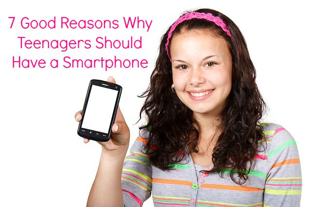 7 Good Reasons Why Teenagers Should Have a Smartphone