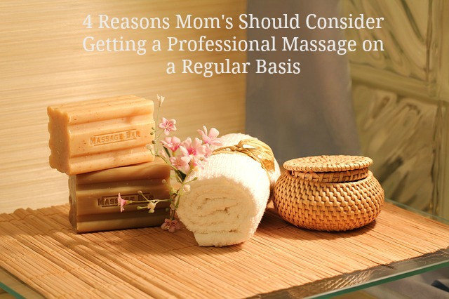 4 Reasons Mom's Should Consider Getting a Professional Massage on a Regular Basis