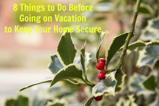 8 Things to Do Before Going on Vacation to Keep Your Home Secure